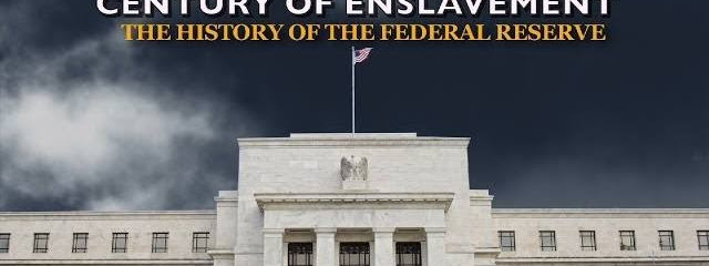 [Watch] A Century of Enslavement – The History of the Federal Reserve