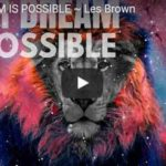 Morning Inspiration: Know That It's Possible To Have Your Dream (Motivational Video with Les Brown)