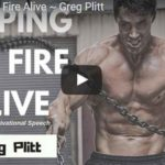 Morning Inspiration: How To Keep the Fire Alive (Motivational Video with Greg Plitt)