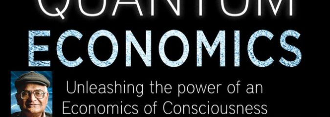 Quantum Economics With Dr. Amit Goswami PhD