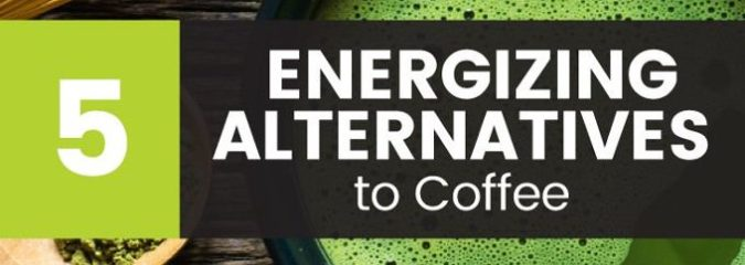 5 Energizing Alternatives to Coffee