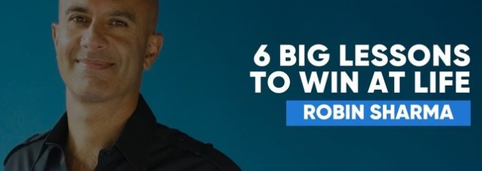 6 Big Lessons To Win at The Game of Life | Robin Sharma