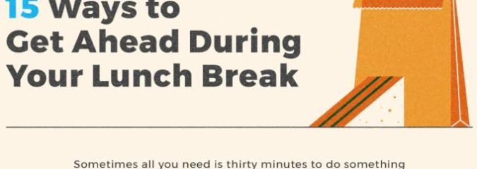 15 Ways To Get Ahead During Your Lunch Break